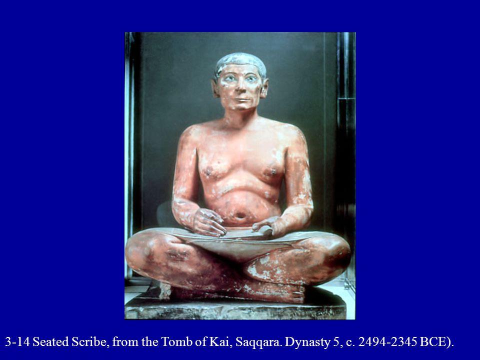 3-14 Seated Scribe, from the Tomb of Kai, Saqqara. Dynasty 5, c. 2494-2345 BCE).