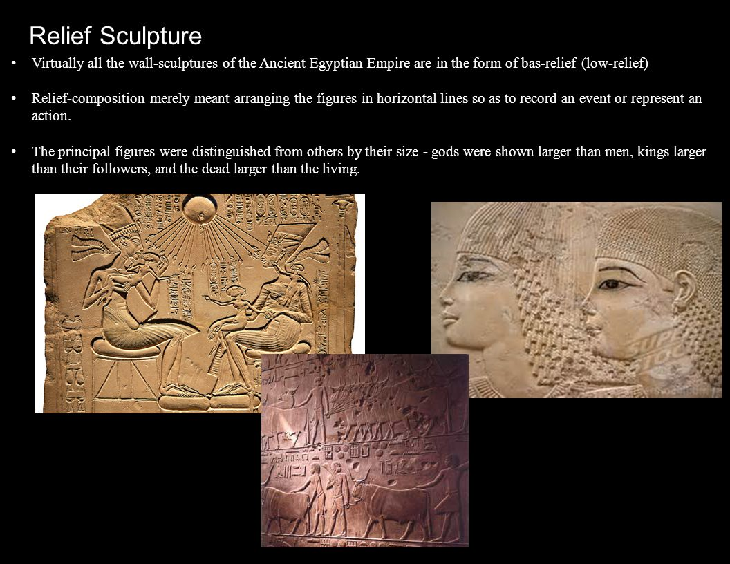 Virtually all the wall-sculptures of the Ancient Egyptian Empire are in the form of bas-relief (low-relief) Relief-composition merely meant arranging