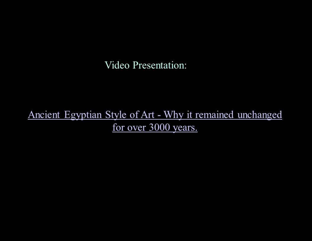 Ancient Egyptian Style of Art - Why it remained unchanged for over 3000 years. Video Presentation: :