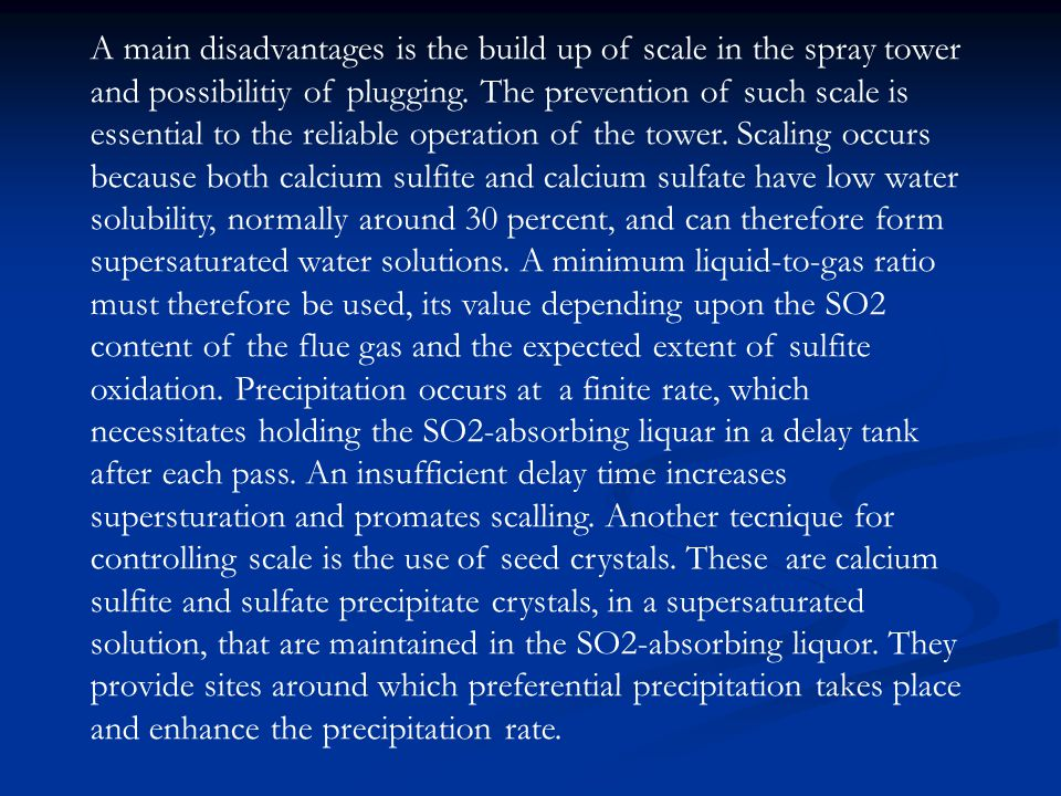 A main disadvantages is the build up of scale in the spray tower and possibilitiy of plugging.