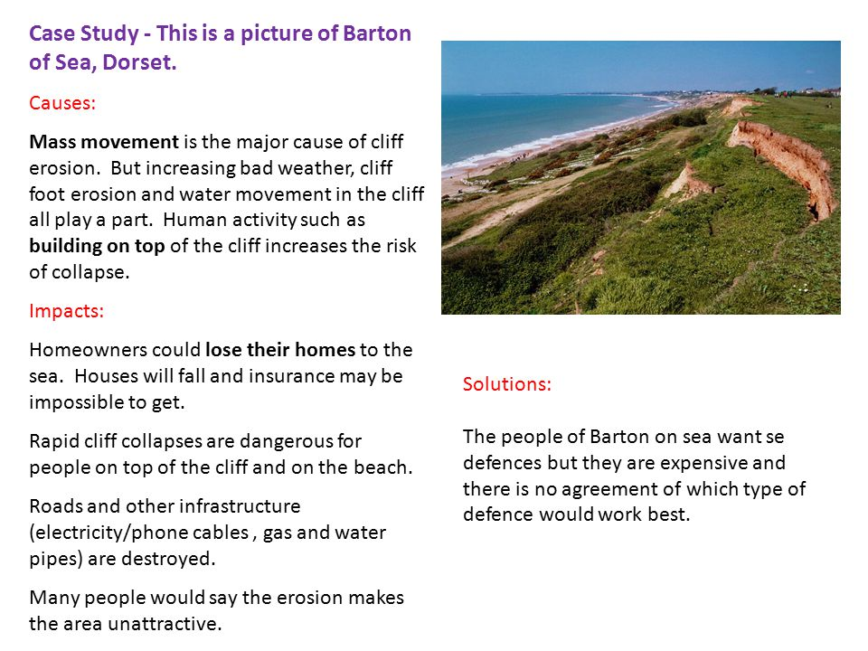 Case Study - This is a picture of Barton of Sea, Dorset. Causes: Mass movement is the major cause of cliff erosion. But increasing bad weather, cliff
