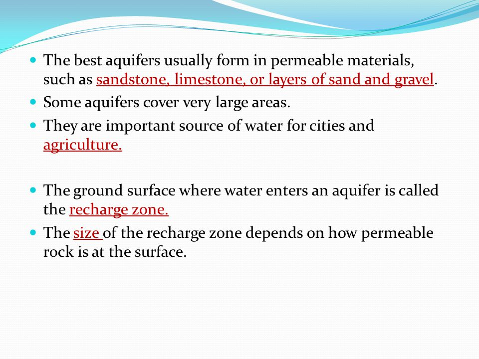 The best aquifers usually form in permeable materials, such as sandstone, limestone, or layers of sand and gravel. Some aquifers cover very large area