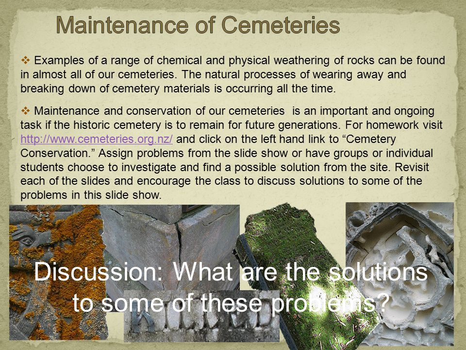  Examples of a range of chemical and physical weathering of rocks can be found in almost all of our cemeteries.