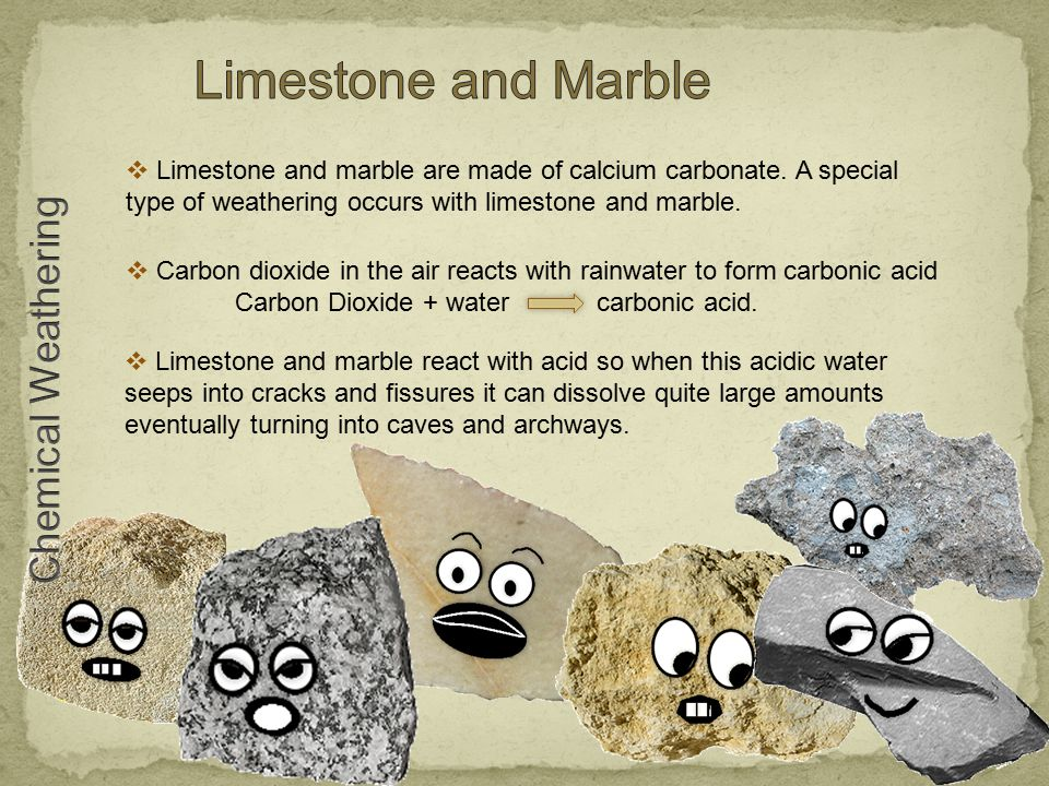  Limestone and marble are made of calcium carbonate.