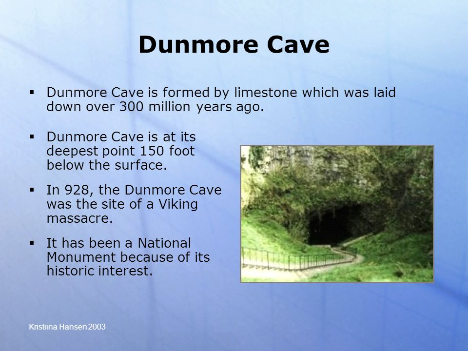 Kristiina Hansen 2003 Dunmore Cave  Dunmore Cave is at its deepest point 150 foot below the surface.