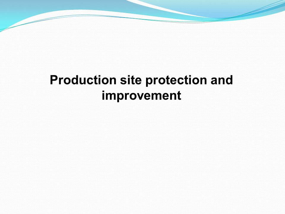 Production site protection and improvement