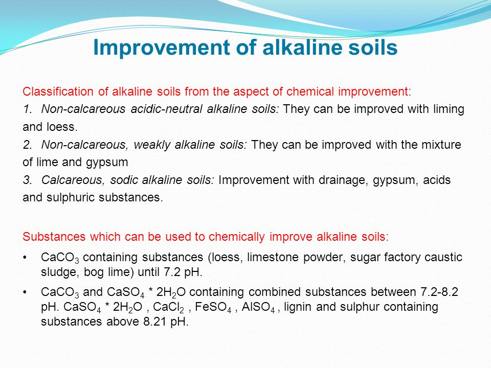 Classification of alkaline soils from the aspect of chemical improvement: 1.Non-calcareous acidic-neutral alkaline soils: They can be improved with liming and loess.