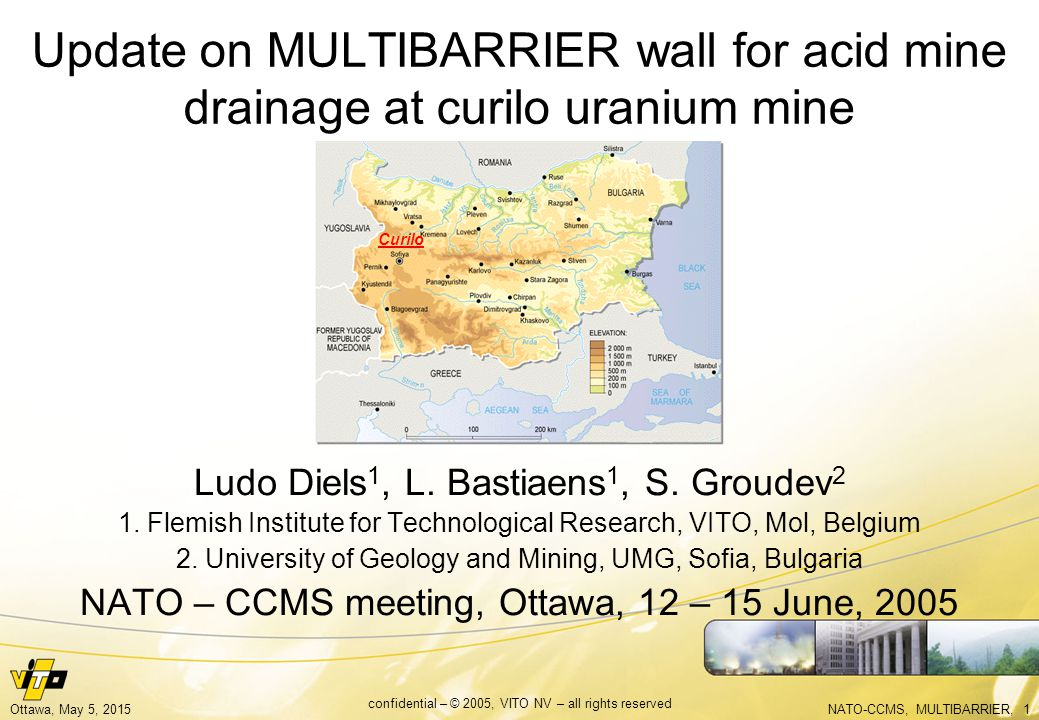 NATO-CCMS, MULTIBARRIER, 1Ottawa, May 5, 2015 confidential – © 2005, VITO NV – all rights reserved Update on MULTIBARRIER wall for acid mine drainage at curilo uranium mine Ludo Diels 1, L.