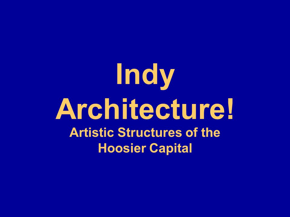 Indy Architecture! Artistic Structures of the Hoosier Capital