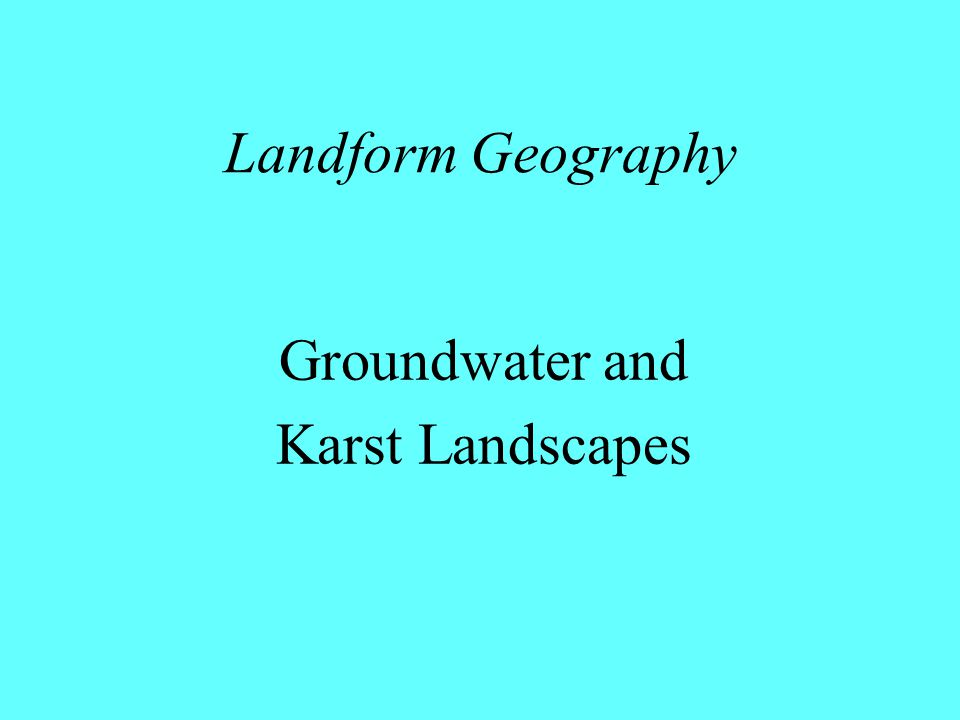 Landform Geography Groundwater and Karst Landscapes