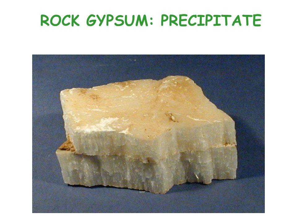 ROCK GYPSUM: PRECIPITATE
