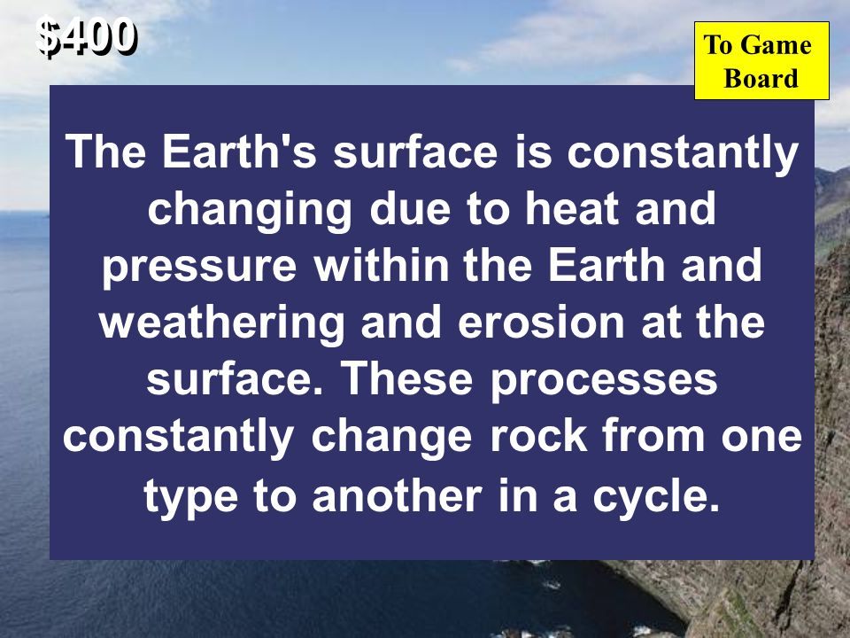 $400 Describe the rock cycle using all of the following words: surface heat type pressure weathering erosion