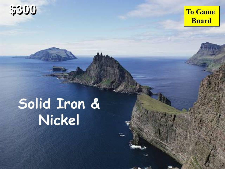 $300 Diamonds Liquid Iron & Nickel Solid Iron & Nickel Aluminum & Water What is the inner core made of?