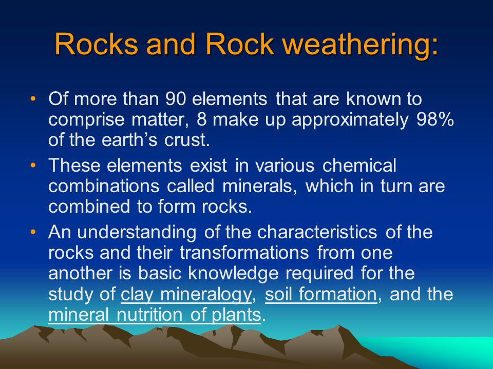 Mineralogy of the rocks –The mineral composition, depends upon the chemical composition of the molten material from which igneous rocks are formed.