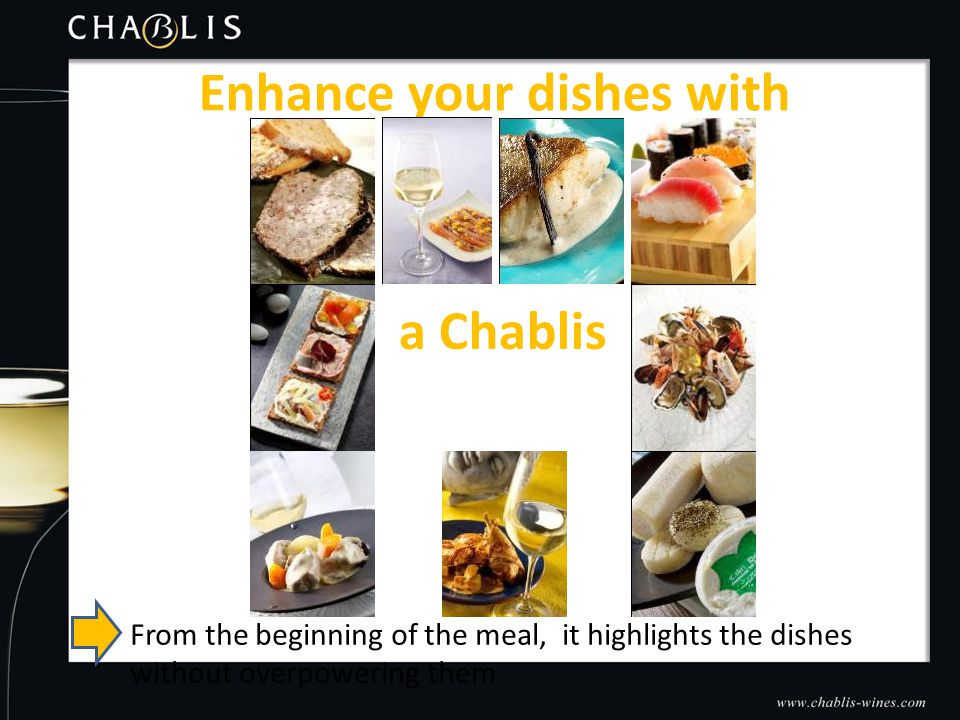Enhance your dishes with From the beginning of the meal, it highlights the dishes without overpowering them a Chablis