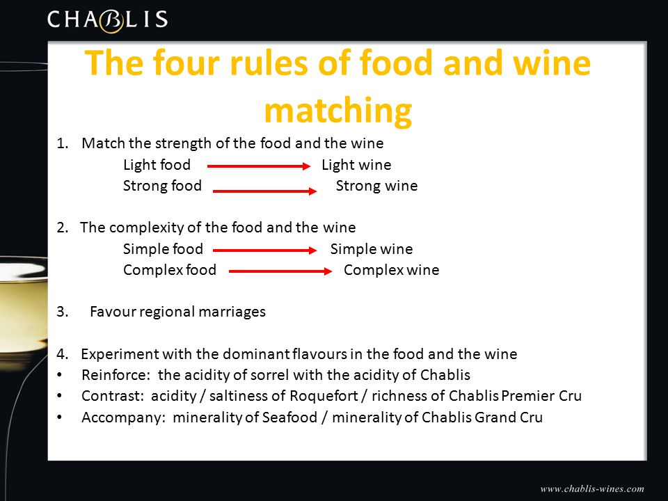 1.Match the strength of the food and the wine Light food Light wine Strong food Strong wine 2.