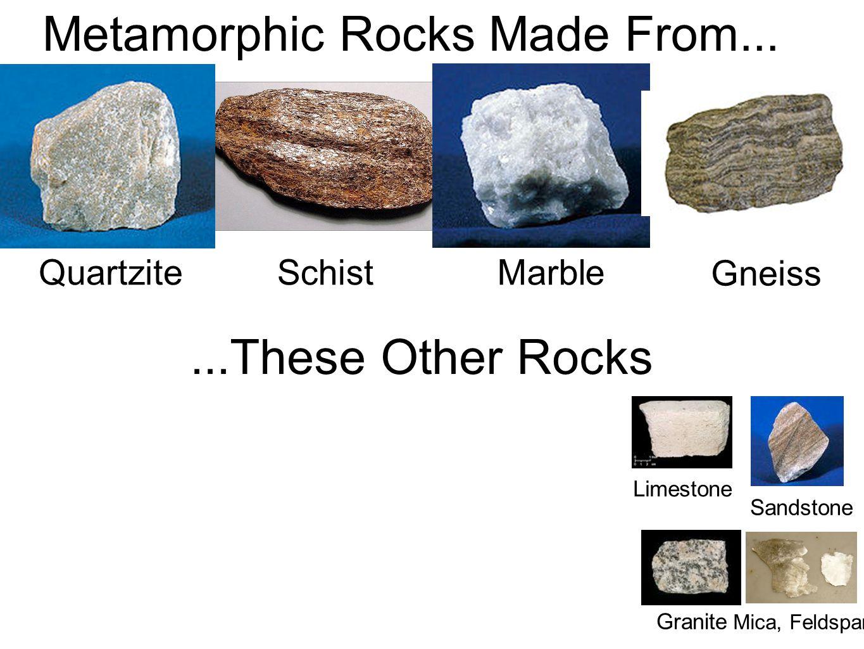 Schist Quartzite Marble Gneiss Sandstone Limestone Granite Metamorphic Rocks Made From......These Other Rocks Mica, Feldspar