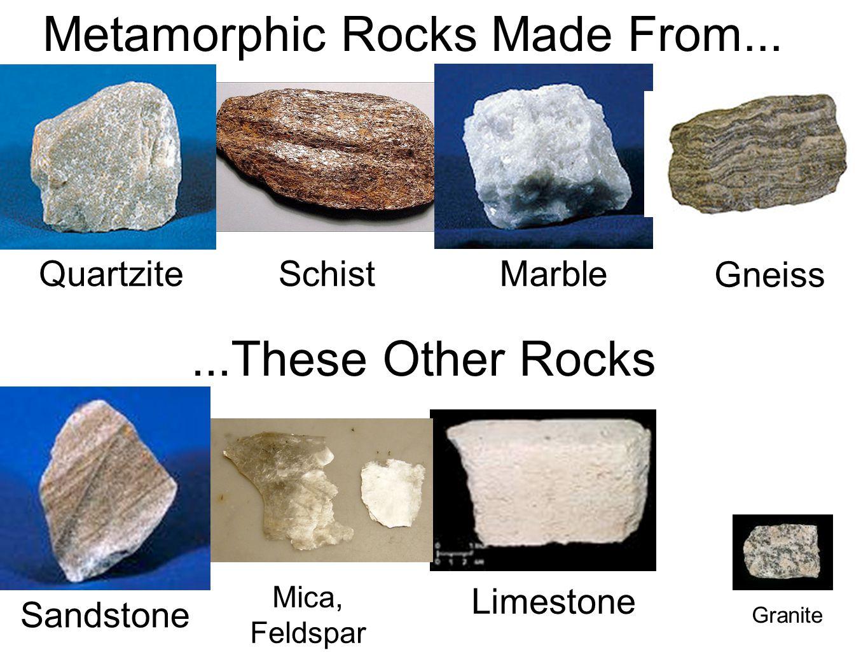 Schist Quartzite Marble Gneiss Granite Sandstone Limestone Metamorphic Rocks Made From......These Other Rocks Mica, Feldspar