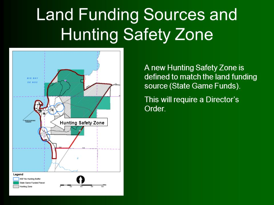 Land Funding Sources and Hunting Safety Zone A new Hunting Safety Zone is defined to match the land funding source (State Game Funds). This will requi