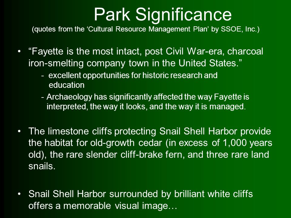"Park Significance (quotes from the 'Cultural Resource Management Plan' by SSOE, Inc.) ""Fayette is the most intact, post Civil War-era, charcoal iron-s"