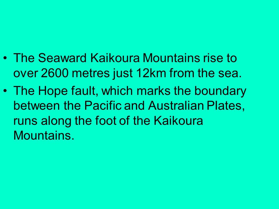 The Seaward Kaikoura Mountains rise to over 2600 metres just 12km from the sea.