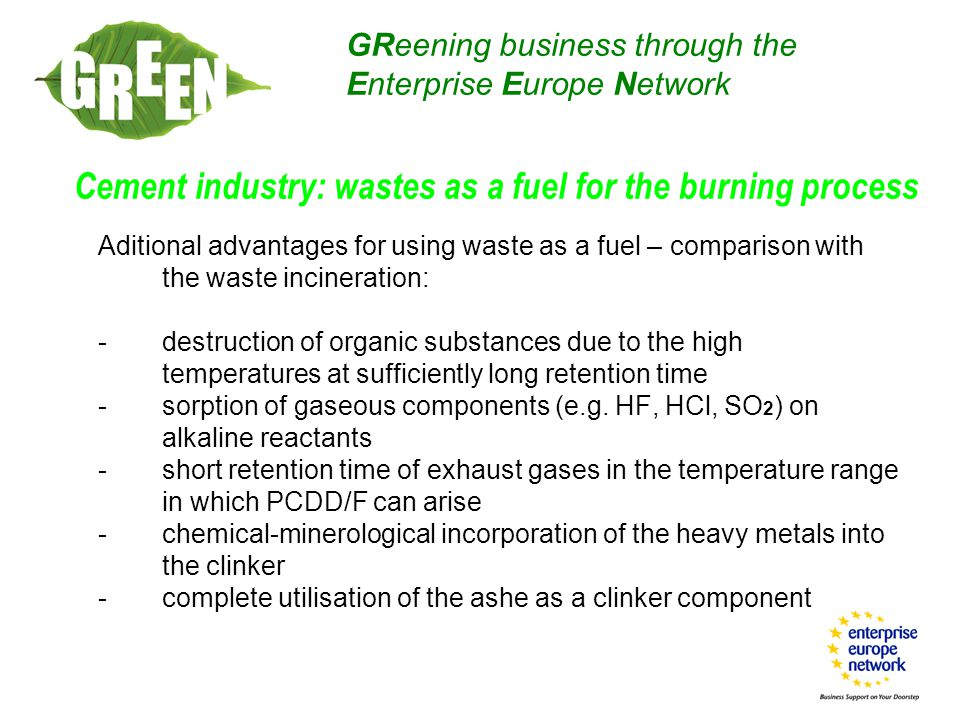 Aditional advantages for using waste as a fuel – comparison with the waste incineration: -destruction of organic substances due to the high temperatures at sufficiently long retention time -sorption of gaseous components (e.g.