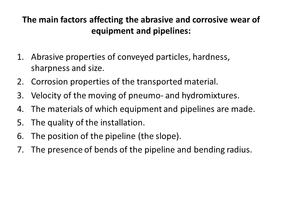 The main factors affecting the abrasive and corrosive wear of equipment and pipelines: 1.Abrasive properties of conveyed particles, hardness, sharpness and size.