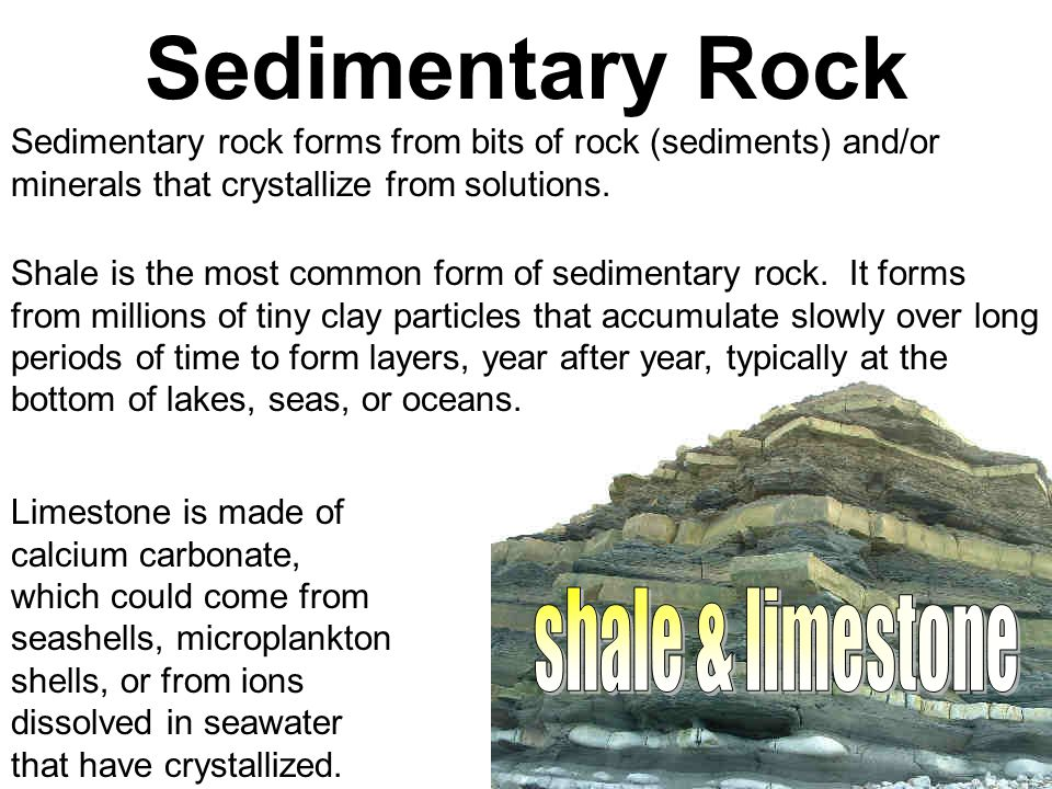 Sedimentary Rock Sedimentary rock forms from bits of rock (sediments) and/or minerals that crystallize from solutions.