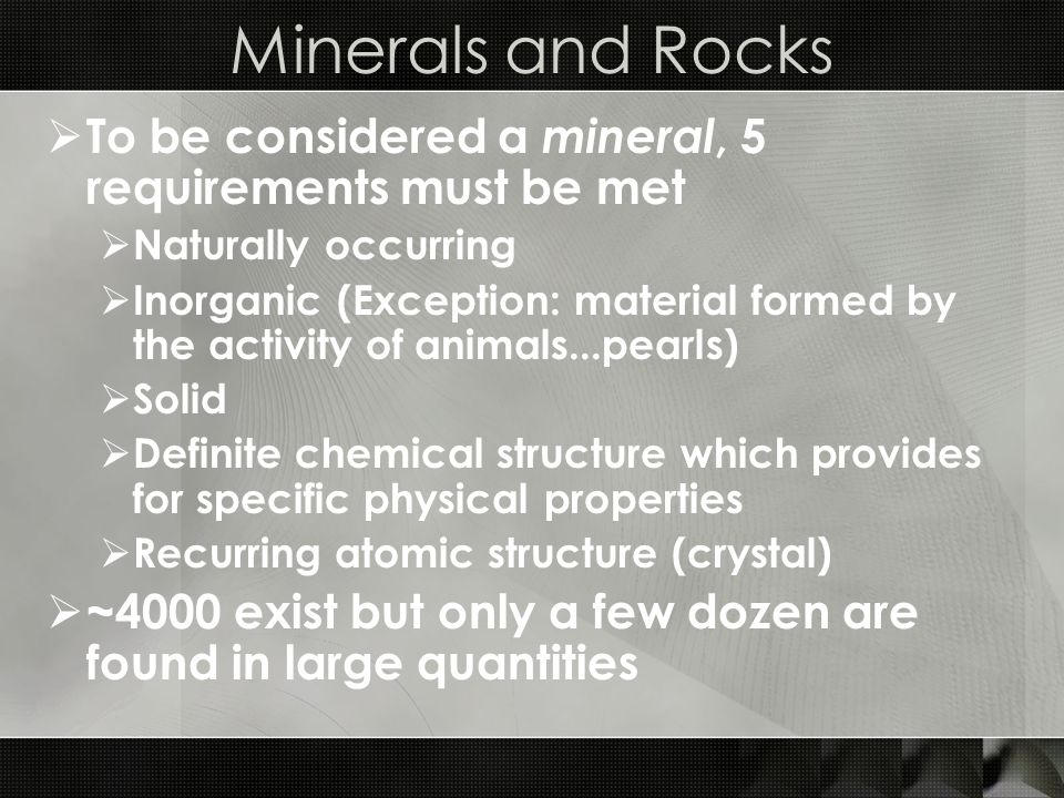 Minerals and Rocks  Rock  An group of minerals combined together  Each mineral found in the rock keeps its original properties  A few rocks contain only one primary mineral (calcite – limestone)