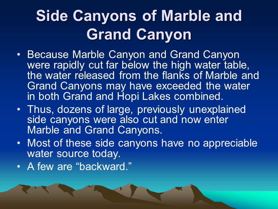 Side Canyons of Marble and Grand Canyon Because Marble Canyon and Grand Canyon were rapidly cut far below the high water table, the water released fro
