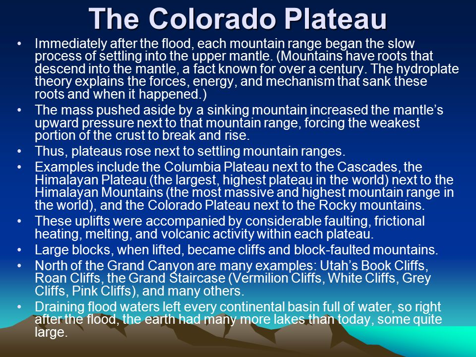The Colorado Plateau Immediately after the flood, each mountain range began the slow process of settling into the upper mantle. (Mountains have roots