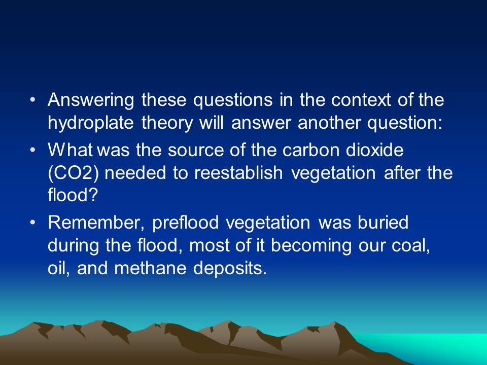 Answering these questions in the context of the hydroplate theory will answer another question: What was the source of the carbon dioxide (CO2) needed