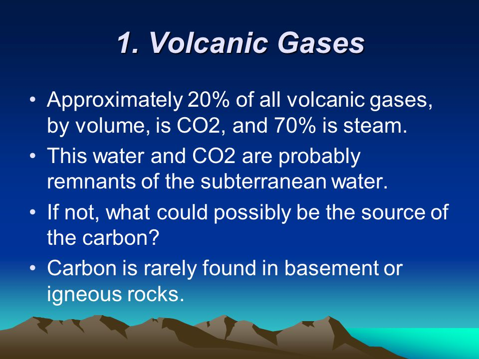 1. Volcanic Gases Approximately 20% of all volcanic gases, by volume, is CO2, and 70% is steam. This water and CO2 are probably remnants of the subter