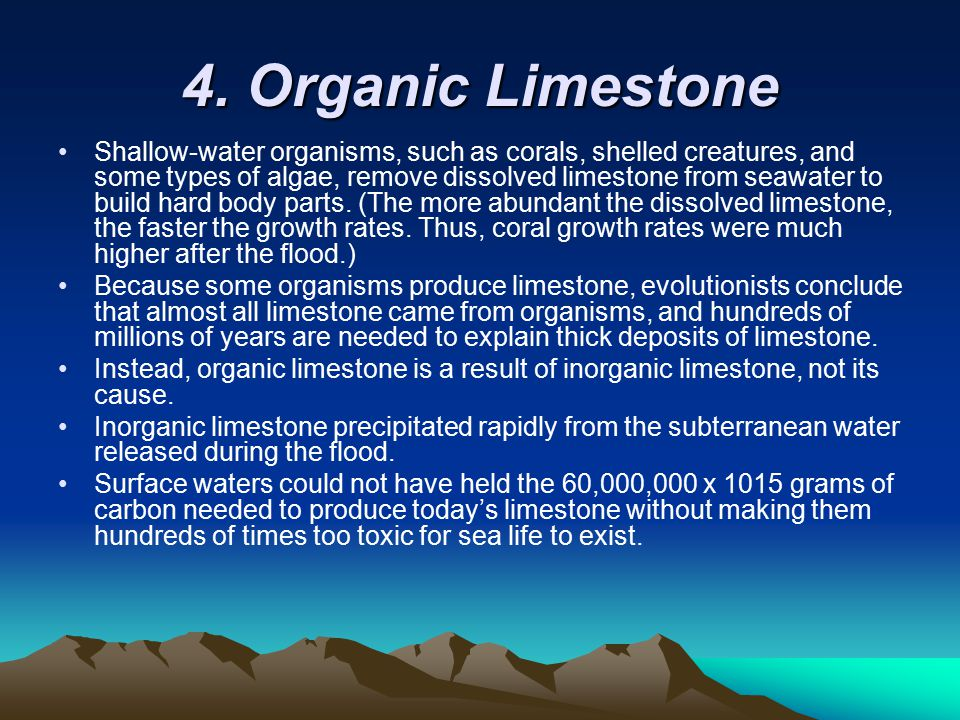 4. Organic Limestone Shallow-water organisms, such as corals, shelled creatures, and some types of algae, remove dissolved limestone from seawater to