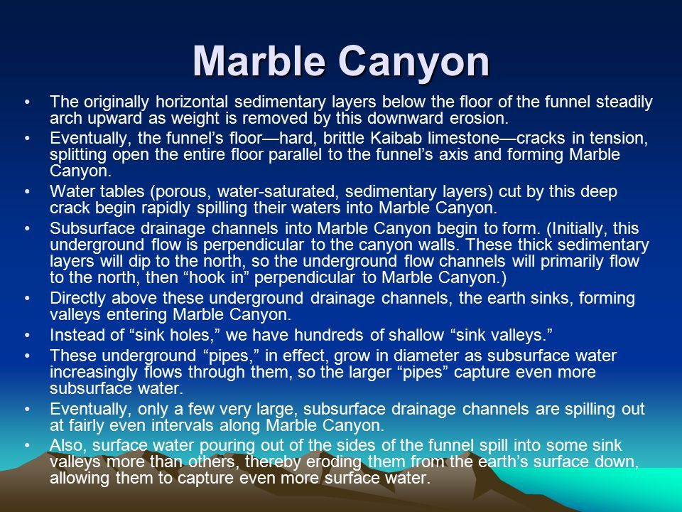 Marble Canyon The originally horizontal sedimentary layers below the floor of the funnel steadily arch upward as weight is removed by this downward er