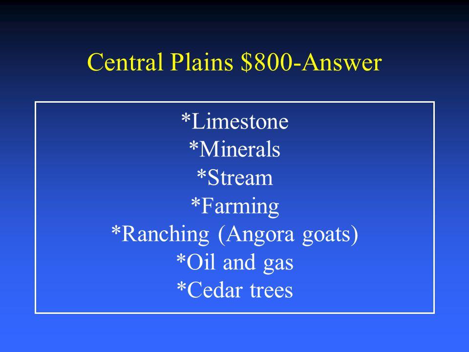 Central Plains $600-Answer *Drier air *Tornados *20-30 inches of rain per year