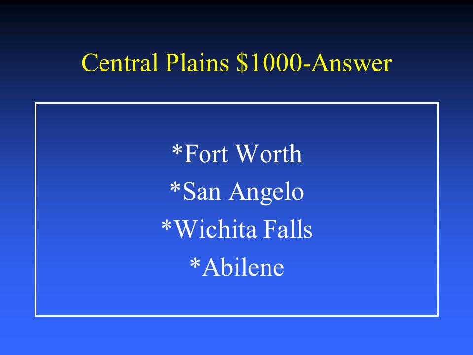 Central Plains $800-Answer *Limestone *Minerals *Stream *Farming *Ranching (Angora goats) *Oil and gas *Cedar trees