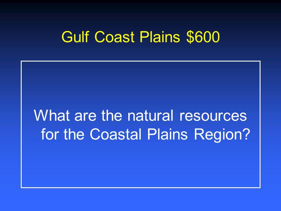 Gulf Coast Plains $400 Describe the climate of the Gulf Coast Plains.