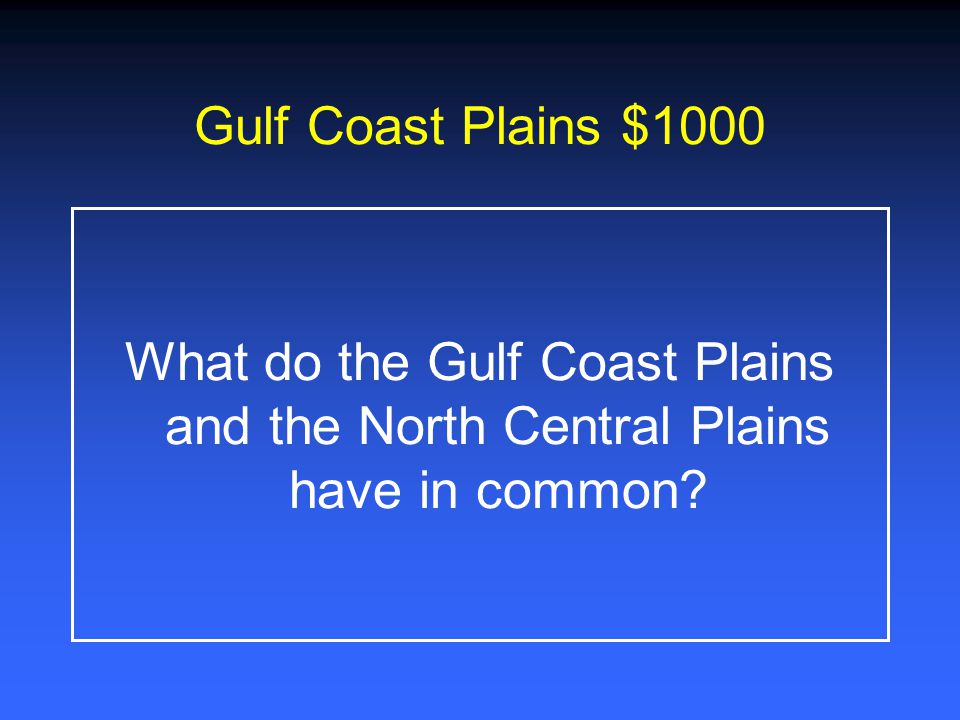 Gulf Coast Plains $800 What are the economic resources for the Coastal Plains?