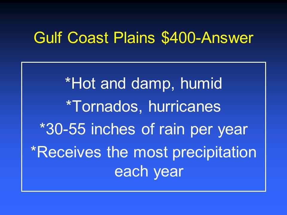Gulf Coast Plains $200-Answer *Austin *Houston *Dallas *San Antonio *Texarkana *Corpus Christi *Brownsville
