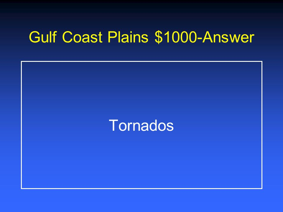 Gulf Coast Plains $800-Answer *Farming *Fishing *Ranching *Tree farms *Oil and gas *Factories *Ports