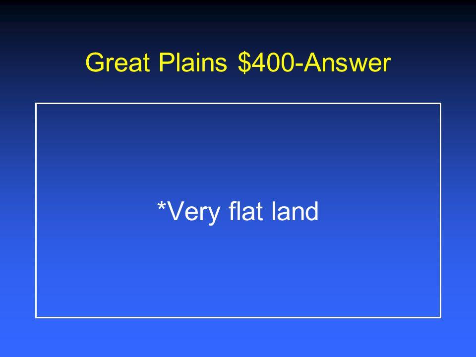 Great Plains $200-Answer *Limestone *Granite *Aquifer *Vast farming area
