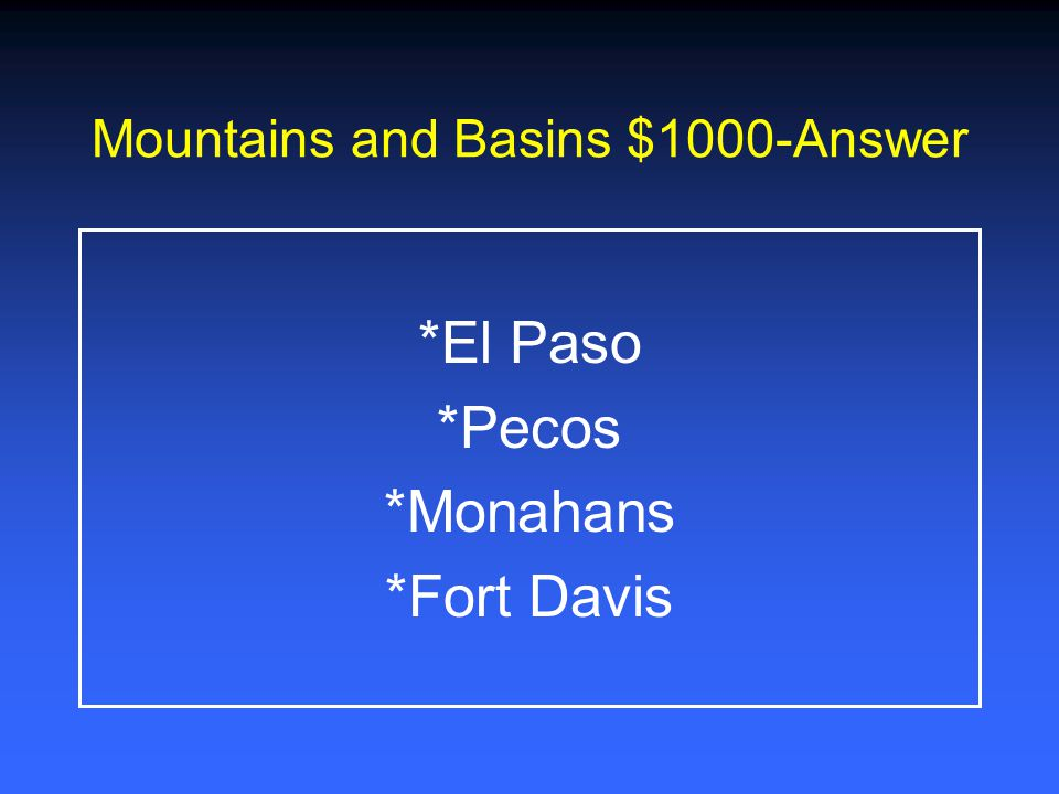 Mountains and Basins $800- Answer *Farming *Tourism *Ranching *Oil and gas