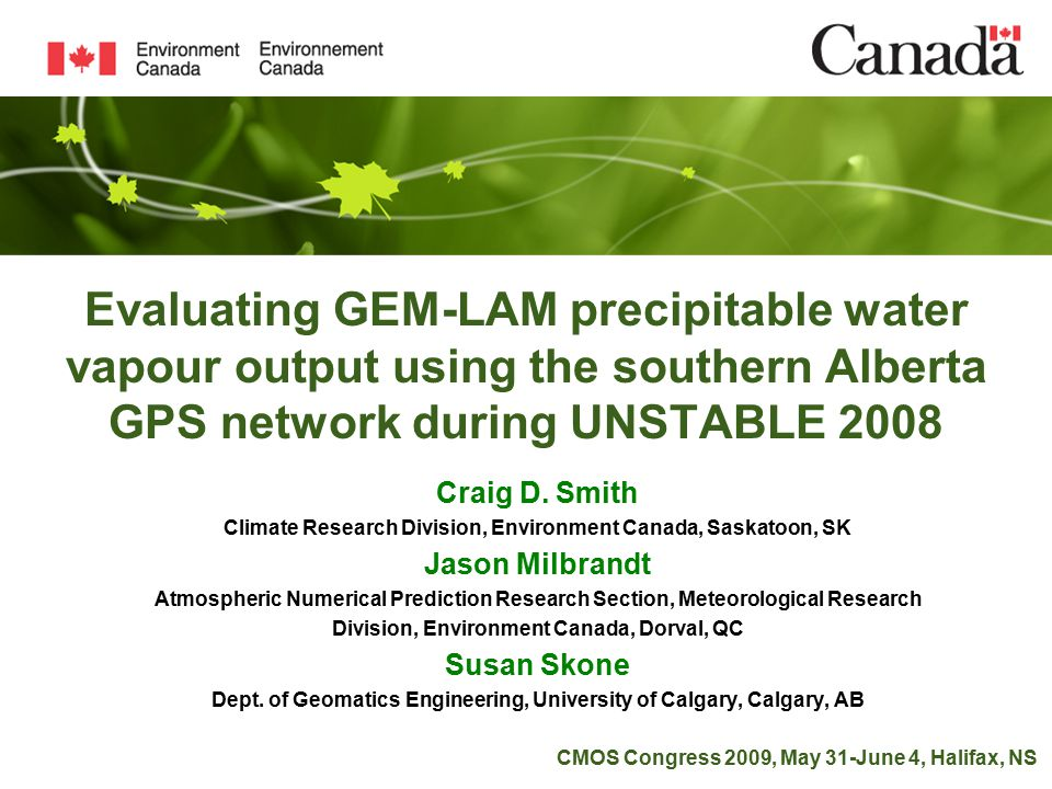 Evaluating GEM-LAM precipitable water vapour output using the southern Alberta GPS network during UNSTABLE 2008 Craig D.