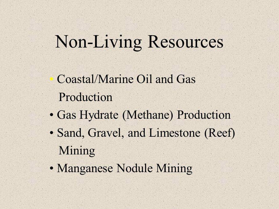 Non-Living Resources Coastal/Marine Oil and Gas Production Gas Hydrate (Methane) Production Sand, Gravel, and Limestone (Reef) Mining Manganese Nodule