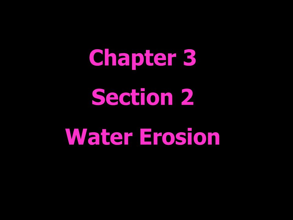 Chapter 3 Section 2 Water Erosion
