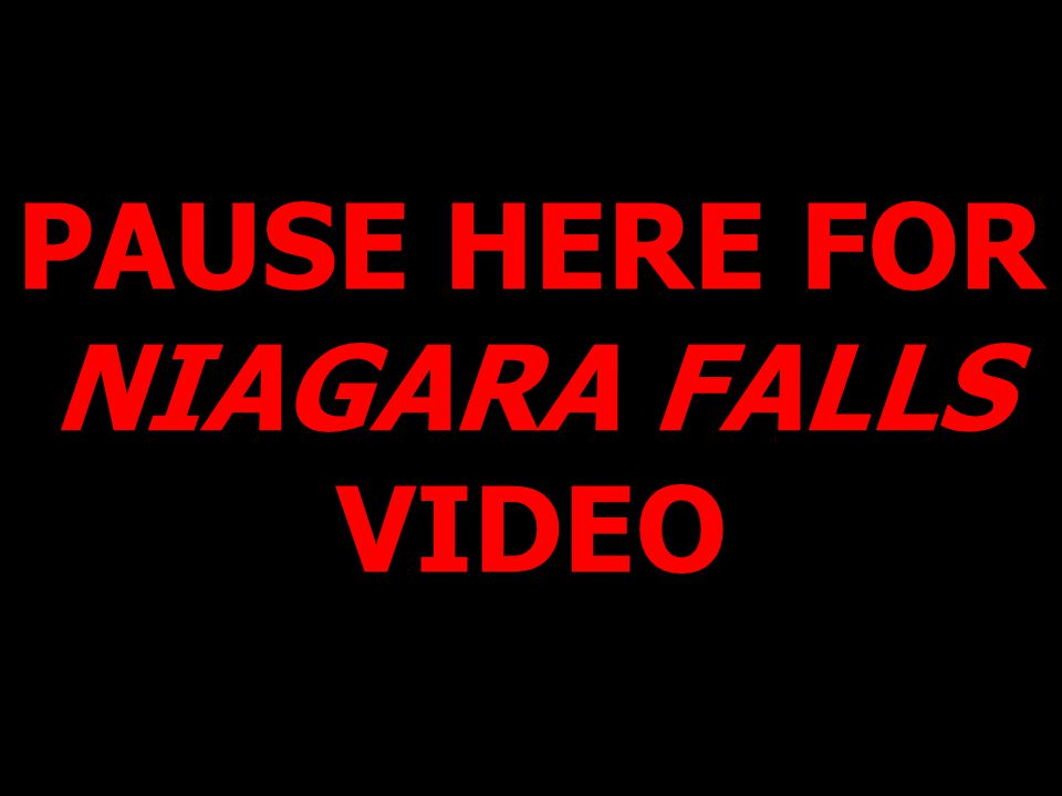 PAUSE HERE FOR NIAGARA FALLS VIDEO