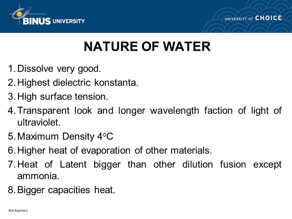 Bina Nusantara NATURE OF WATER 1.Dissolve very good.