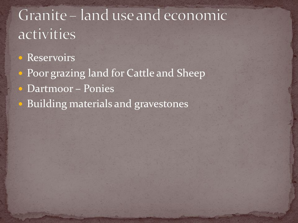 Reservoirs Poor grazing land for Cattle and Sheep Dartmoor – Ponies Building materials and gravestones