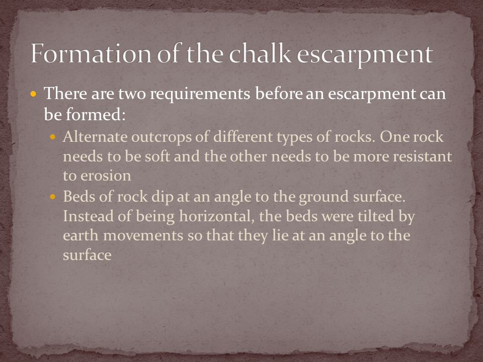 There are two requirements before an escarpment can be formed: Alternate outcrops of different types of rocks.